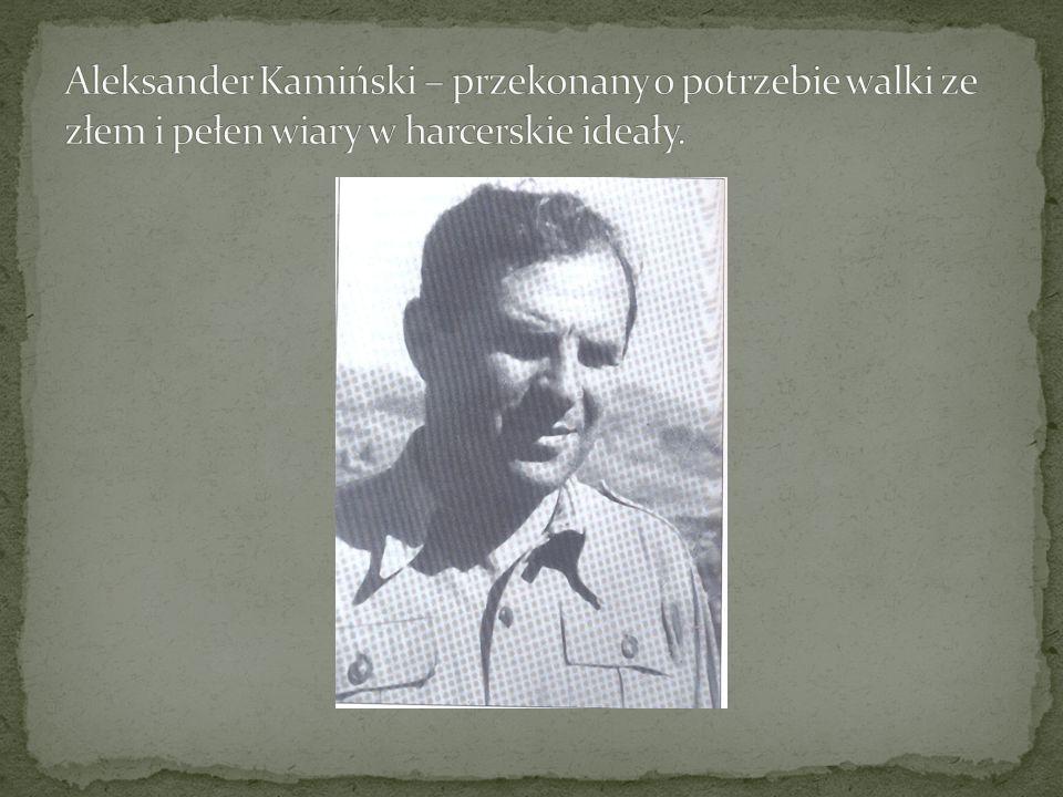 Aleksander Kamiński – przekonany o potrzebie walki ze złem i pełen wiary w harcerskie ideały.