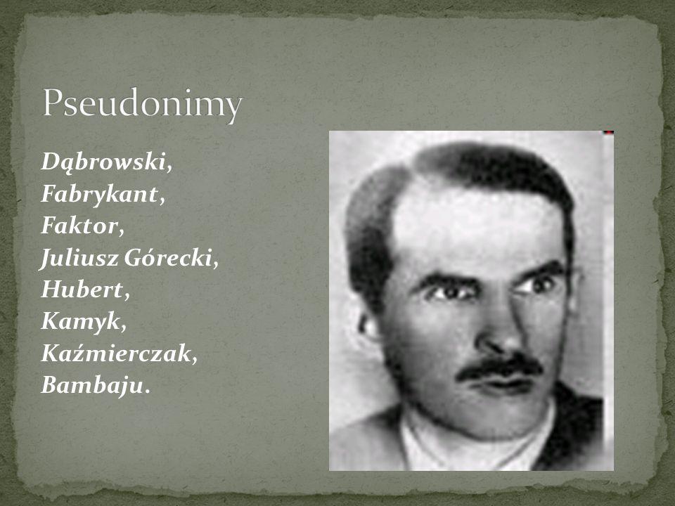 Pseudonimy Dąbrowski, Fabrykant, Faktor, Juliusz Górecki, Hubert,