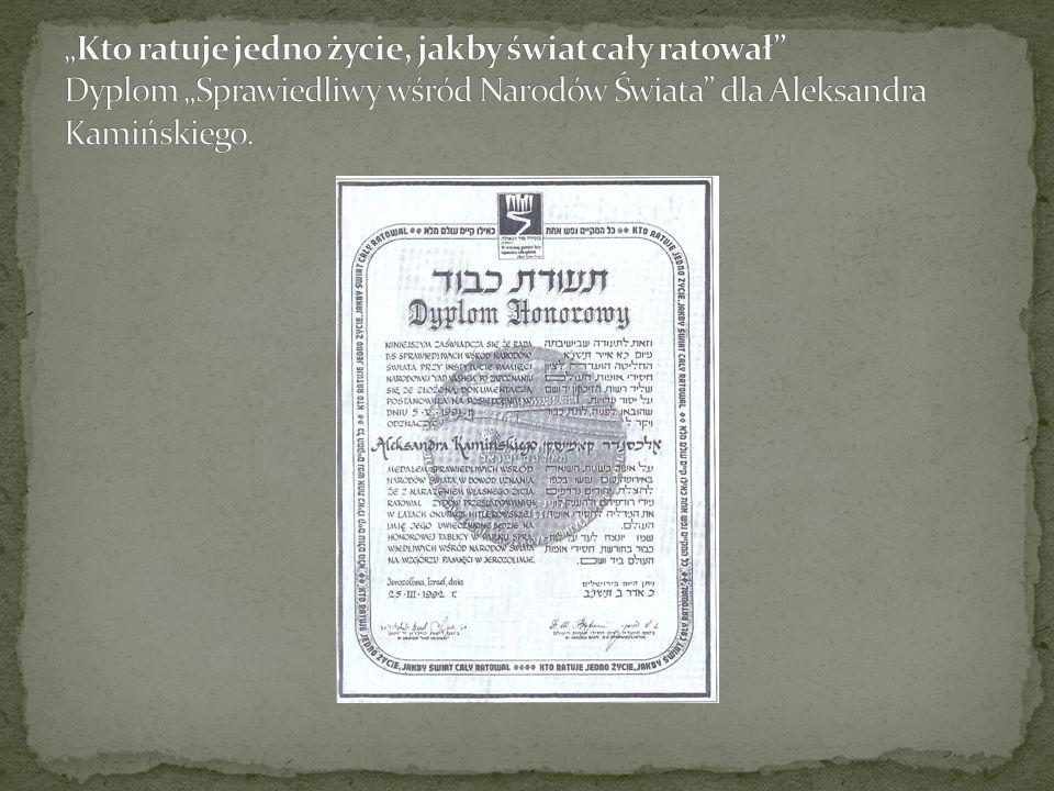 """""""Kto ratuje jedno życie, jakby świat cały ratował Dyplom """"Sprawiedliwy wśród Narodów Świata dla Aleksandra Kamińskiego."""