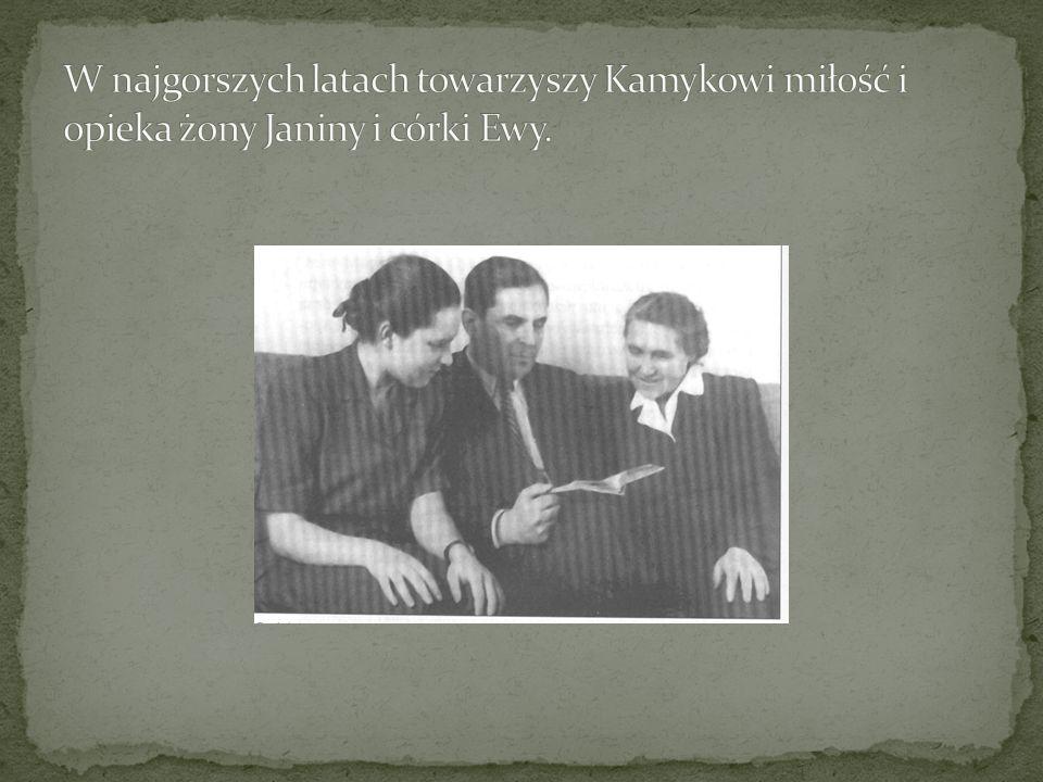 W najgorszych latach towarzyszy Kamykowi miłość i opieka żony Janiny i córki Ewy.