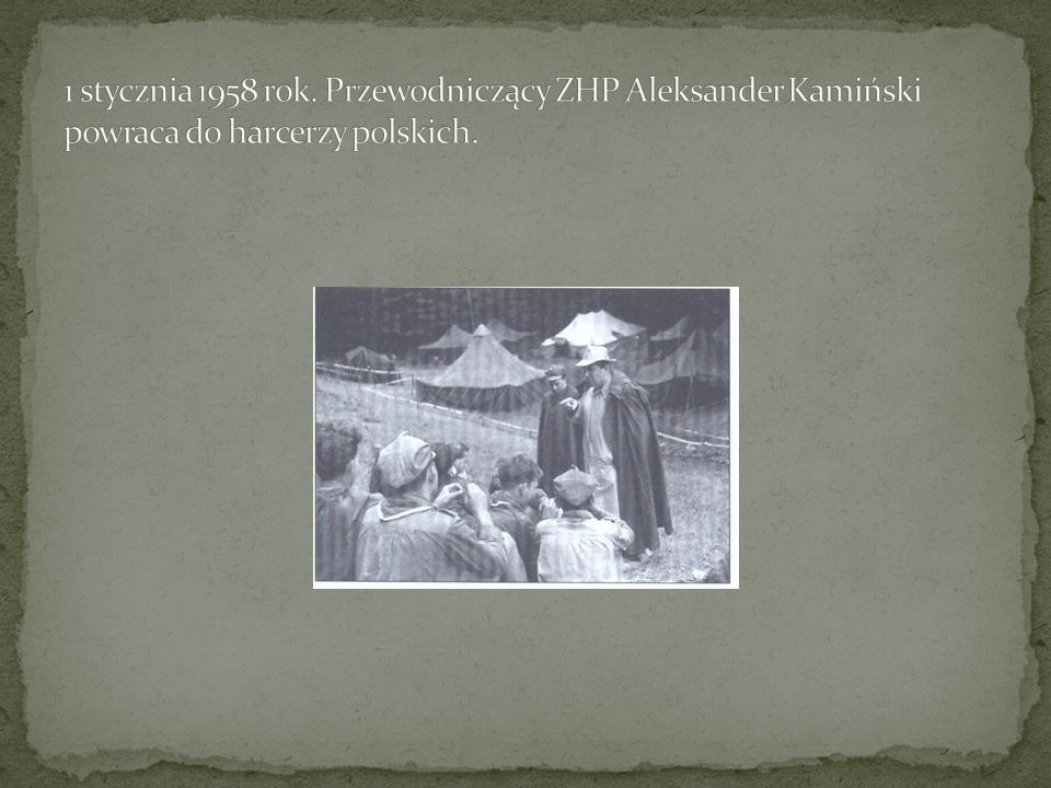1 stycznia 1958 rok. Przewodniczący ZHP Aleksander Kamiński powraca do harcerzy polskich.
