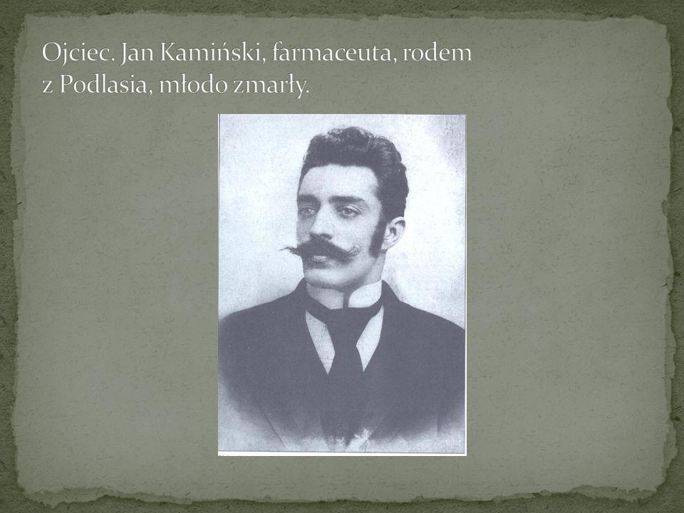 Ojciec. Jan Kamiński, farmaceuta, rodem z Podlasia, młodo zmarły.
