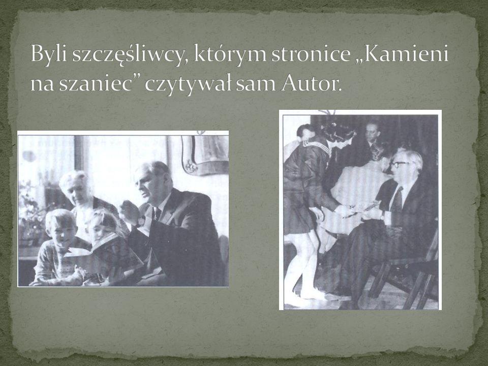 """Byli szczęśliwcy, którym stronice """"Kamieni na szaniec czytywał sam Autor."""