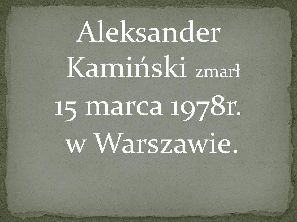 Aleksander Kamiński zmarł 15 marca 1978r. w Warszawie.
