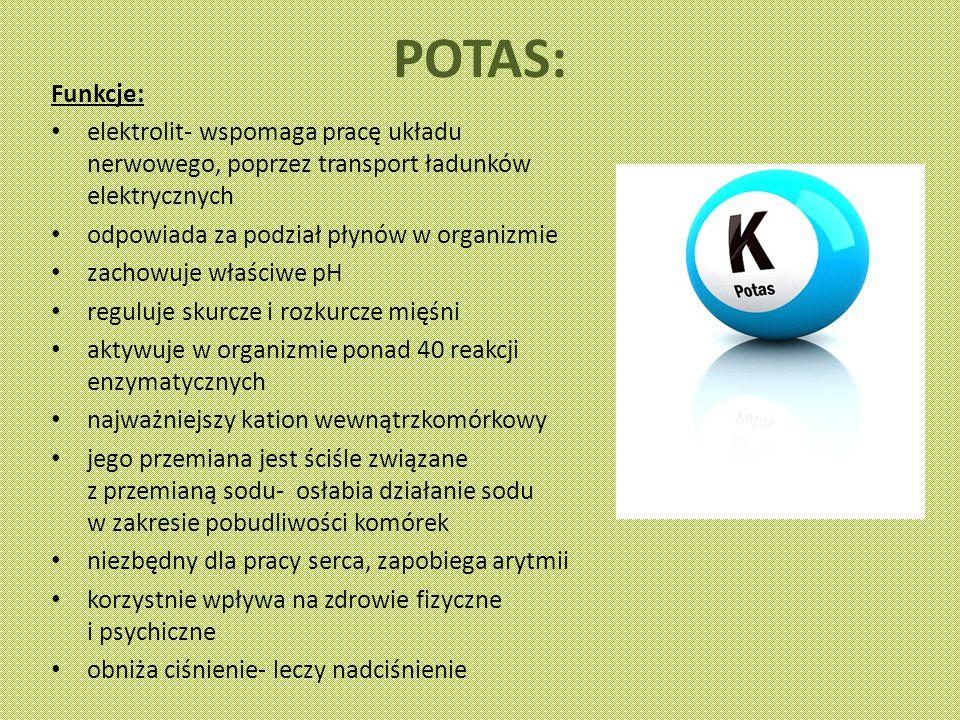 POTAS: Funkcje: elektrolit- wspomaga pracę układu nerwowego, poprzez transport ładunków elektrycznych.