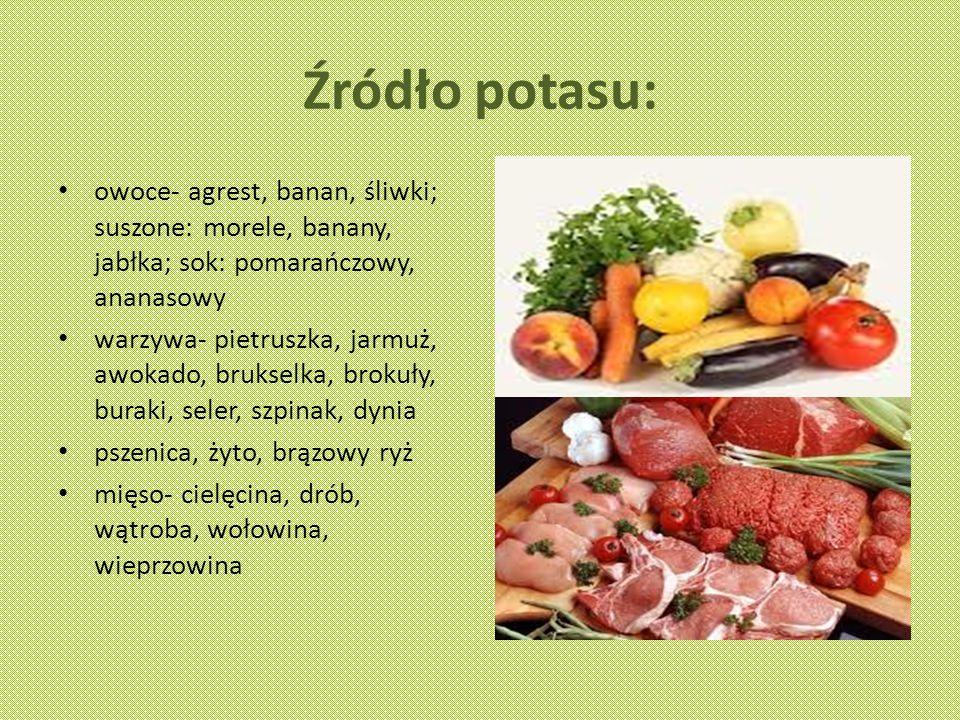 Źródło potasu: owoce- agrest, banan, śliwki; suszone: morele, banany, jabłka; sok: pomarańczowy, ananasowy.