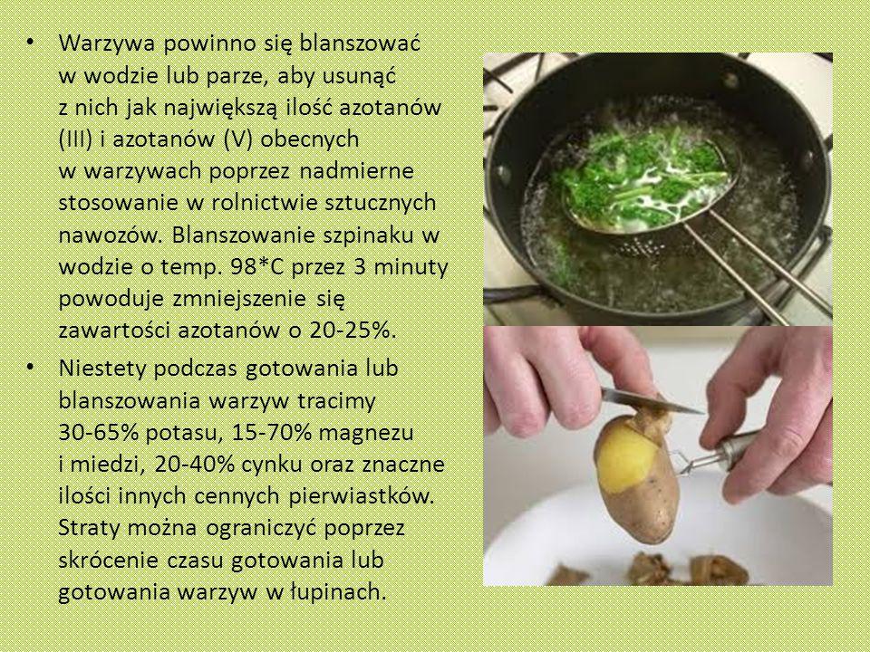 Warzywa powinno się blanszować w wodzie lub parze, aby usunąć z nich jak największą ilość azotanów (III) i azotanów (V) obecnych w warzywach poprzez nadmierne stosowanie w rolnictwie sztucznych nawozów. Blanszowanie szpinaku w wodzie o temp. 98*C przez 3 minuty powoduje zmniejszenie się zawartości azotanów o 20-25%.