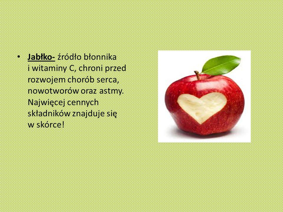 Jabłko- źródło błonnika i witaminy C, chroni przed rozwojem chorób serca, nowotworów oraz astmy.