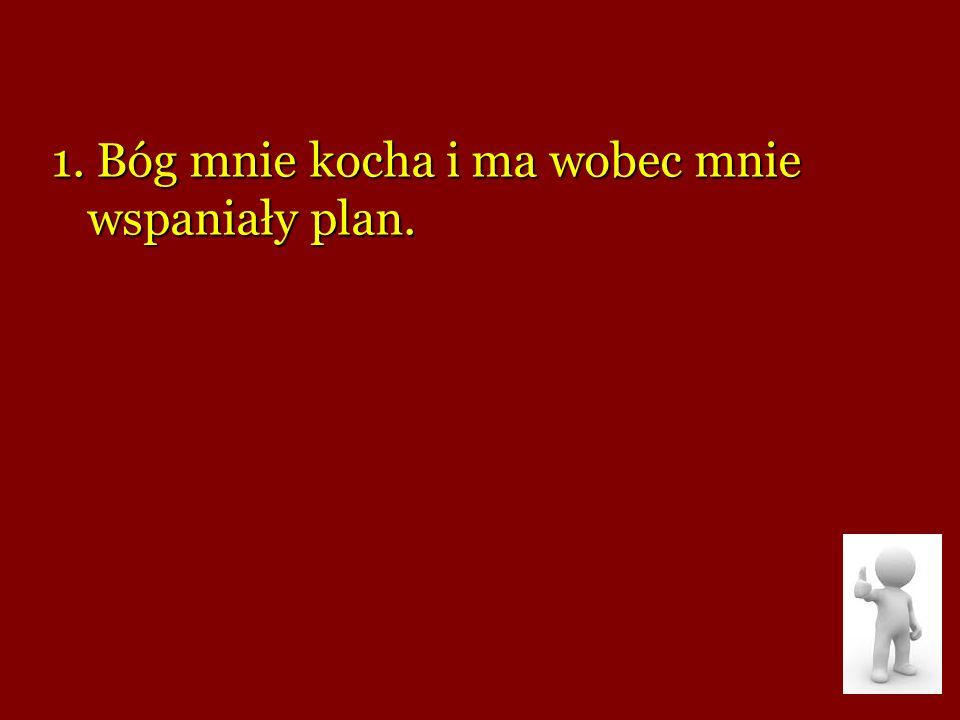 1. Bóg mnie kocha i ma wobec mnie wspaniały plan.