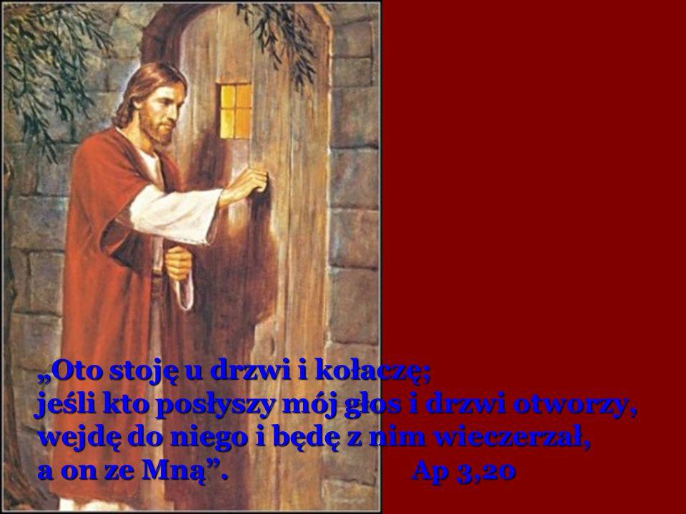 """""""Oto stoję u drzwi i kołaczę; jeśli kto posłyszy mój głos i drzwi otworzy,"""