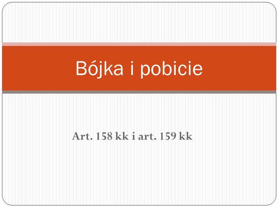 Bójka i pobicie Art. 158 kk i art. 159 kk