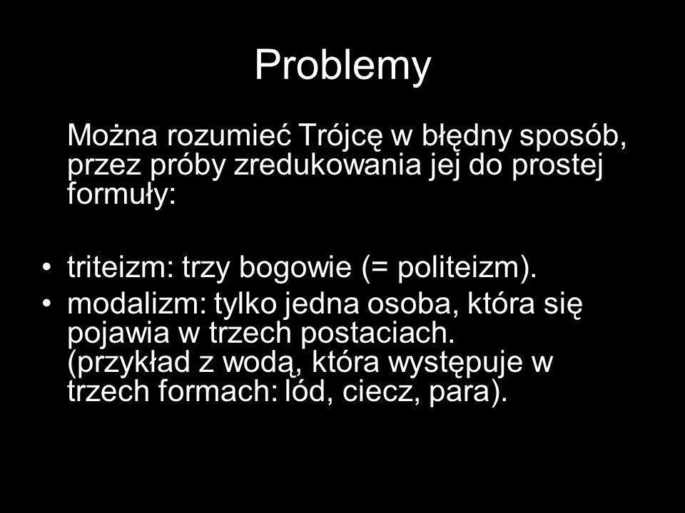 Problemy Można rozumieć Trójcę w błędny sposób, przez próby zredukowania jej do prostej formuły: triteizm: trzy bogowie (= politeizm).