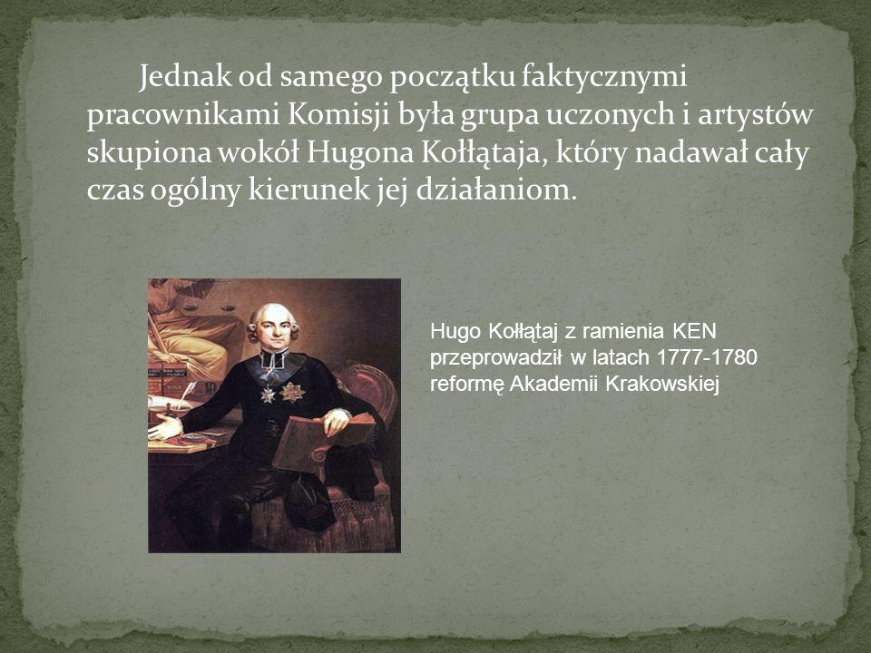 Jednak od samego początku faktycznymi pracownikami Komisji była grupa uczonych i artystów skupiona wokół Hugona Kołłątaja, który nadawał cały czas ogólny kierunek jej działaniom.
