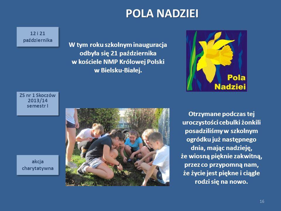 POLA NADZIEI 12 i 21. października. W tym roku szkolnym inauguracja odbyła się 21 października. w kościele NMP Królowej Polski.