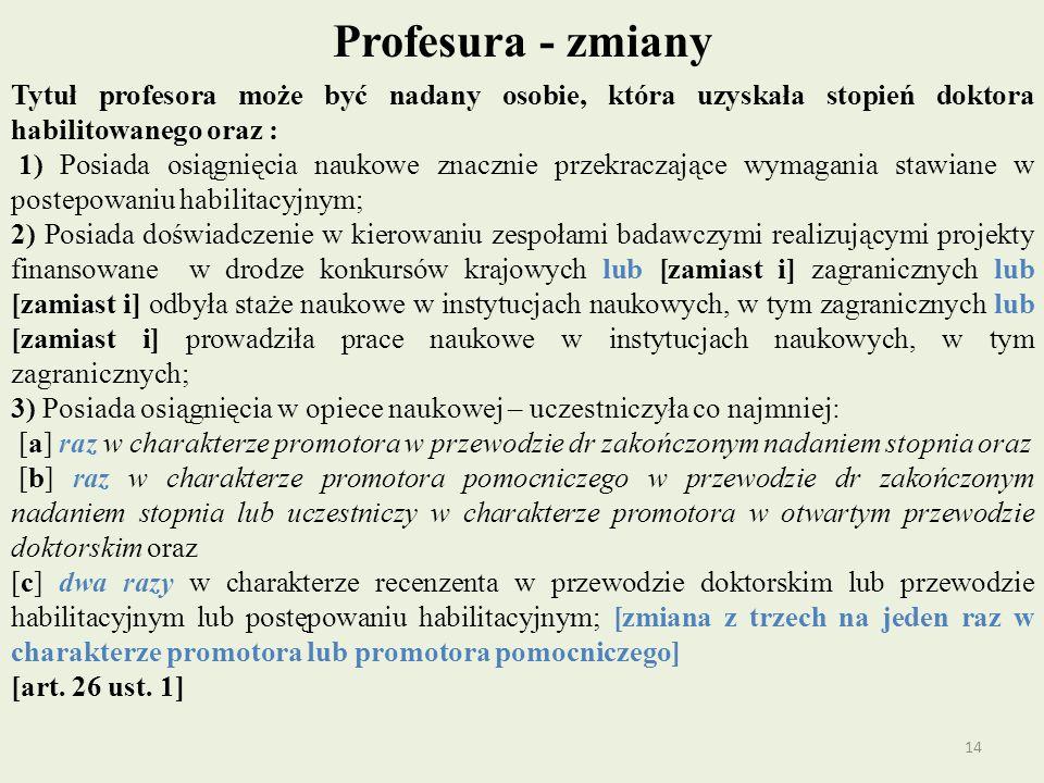 Profesura - zmiany Tytuł profesora może być nadany osobie, która uzyskała stopień doktora habilitowanego oraz :