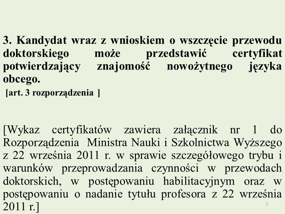 3. Kandydat wraz z wnioskiem o wszczęcie przewodu doktorskiego może przedstawić certyfikat potwierdzający znajomość nowożytnego języka obcego.