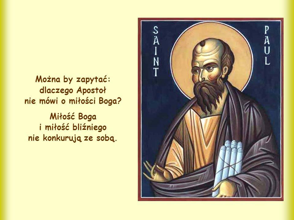 Można by zapytać: dlaczego Apostoł nie mówi o miłości Boga