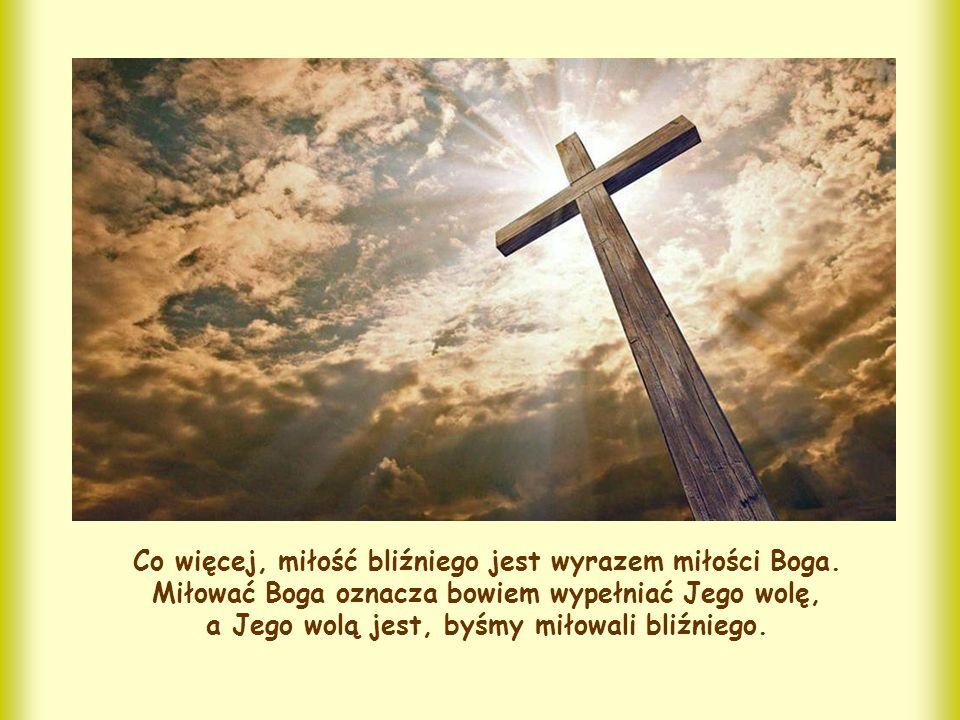 Co więcej, miłość bliźniego jest wyrazem miłości Boga