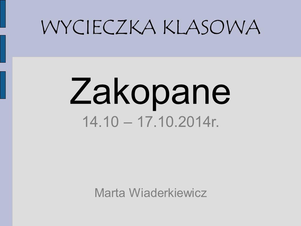 WYCIECZKA KLASOWA Zakopane 14.10 – 17.10.2014r. Marta Wiaderkiewicz