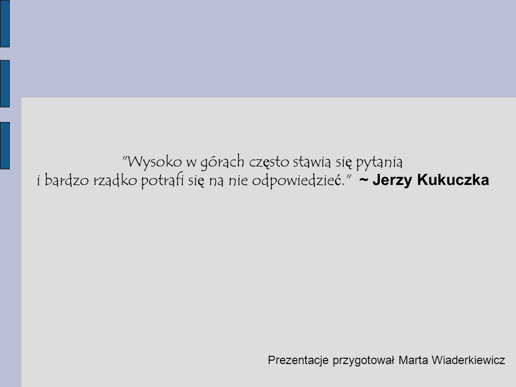Wysoko w górach często stawia się pytania i bardzo rzadko potrafi się na nie odpowiedzieć. ~ Jerzy Kukuczka
