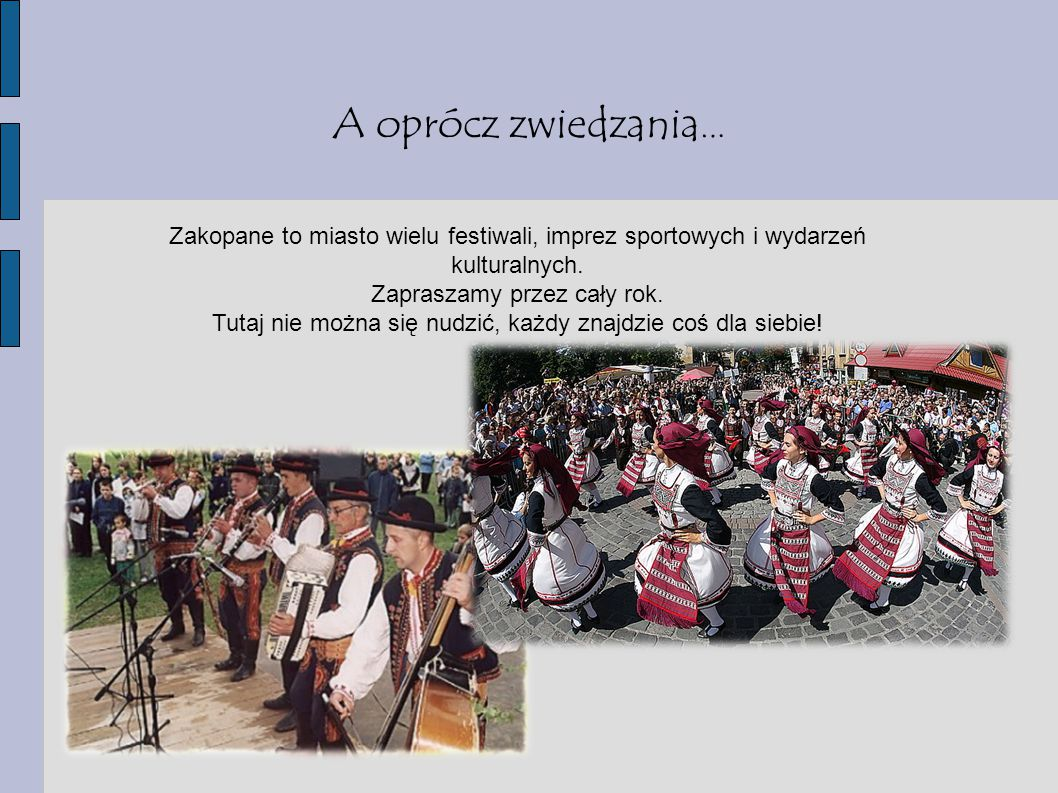 A oprócz zwiedzania… Zakopane to miasto wielu festiwali, imprez sportowych i wydarzeń kulturalnych.