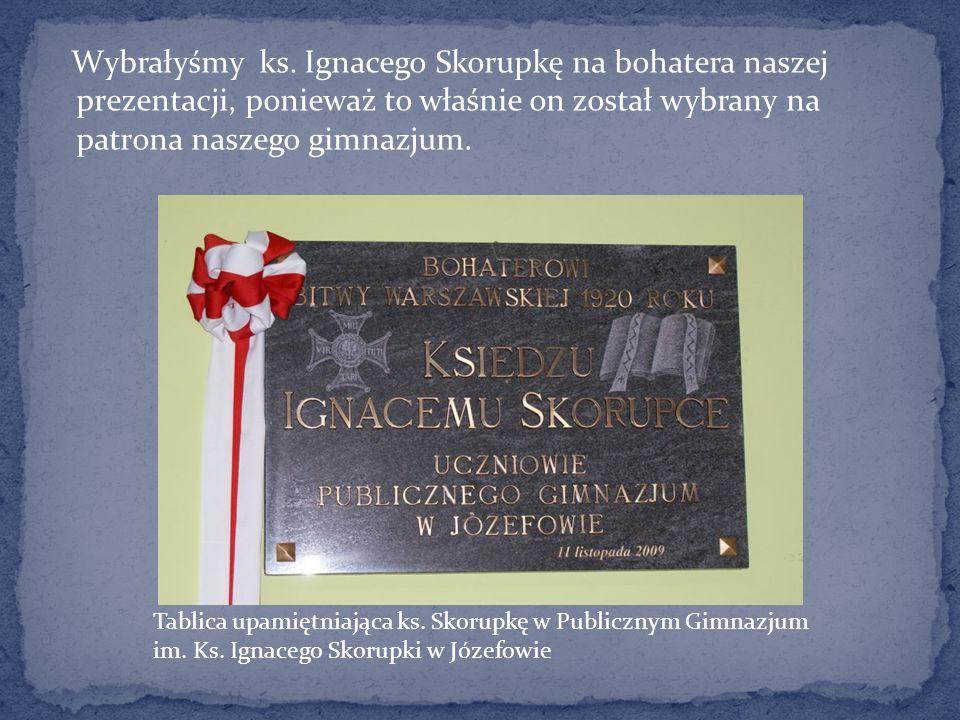 Wybrałyśmy ks. Ignacego Skorupkę na bohatera naszej prezentacji, ponieważ to właśnie on został wybrany na patrona naszego gimnazjum.