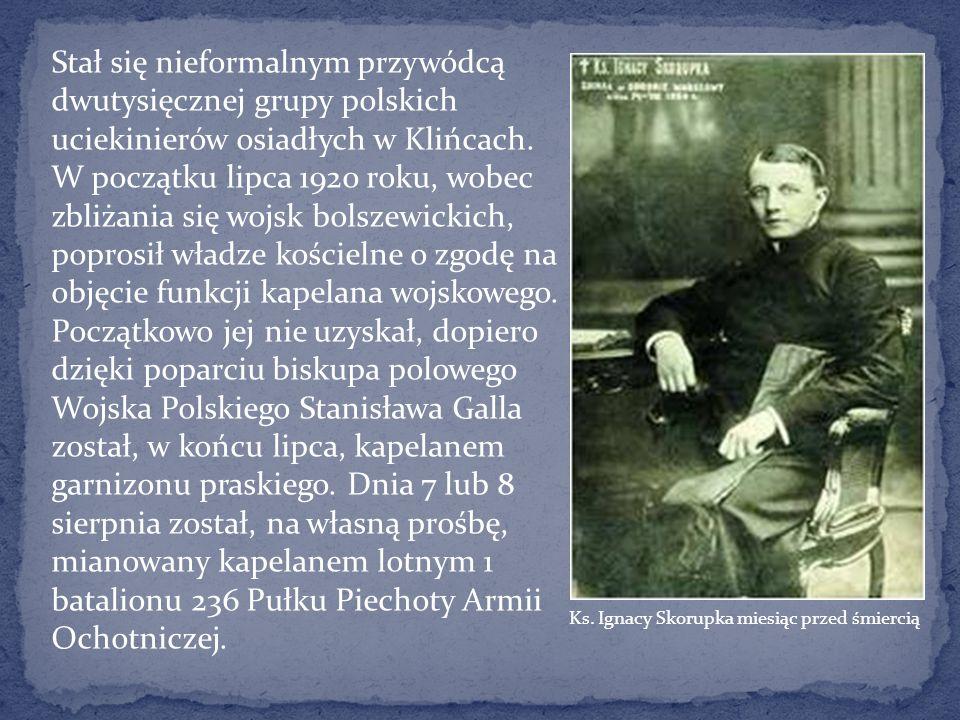 Stał się nieformalnym przywódcą dwutysięcznej grupy polskich uciekinierów osiadłych w Klińcach. W początku lipca 1920 roku, wobec zbliżania się wojsk bolszewickich, poprosił władze kościelne o zgodę na objęcie funkcji kapelana wojskowego. Początkowo jej nie uzyskał, dopiero dzięki poparciu biskupa polowego Wojska Polskiego Stanisława Galla został, w końcu lipca, kapelanem garnizonu praskiego. Dnia 7 lub 8 sierpnia został, na własną prośbę, mianowany kapelanem lotnym 1 batalionu 236 Pułku Piechoty Armii Ochotniczej.