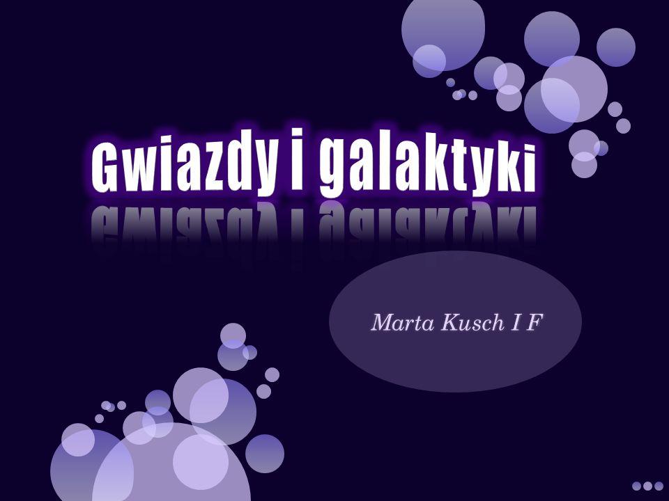 Gwiazdy i galaktyki Marta Kusch I F