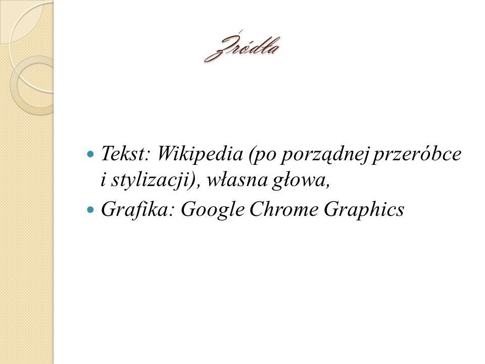 Zródła Tekst: Wikipedia (po porządnej przeróbce i stylizacji), własna głowa, Grafika: Google Chrome Graphics.