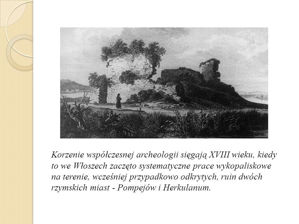 Korzenie współczesnej archeologii sięgają XVIII wieku, kiedy to we Włoszech zaczęto systematyczne prace wykopaliskowe na terenie, wcześniej przypadkowo odkrytych, ruin dwóch rzymskich miast - Pompejów i Herkulanum.