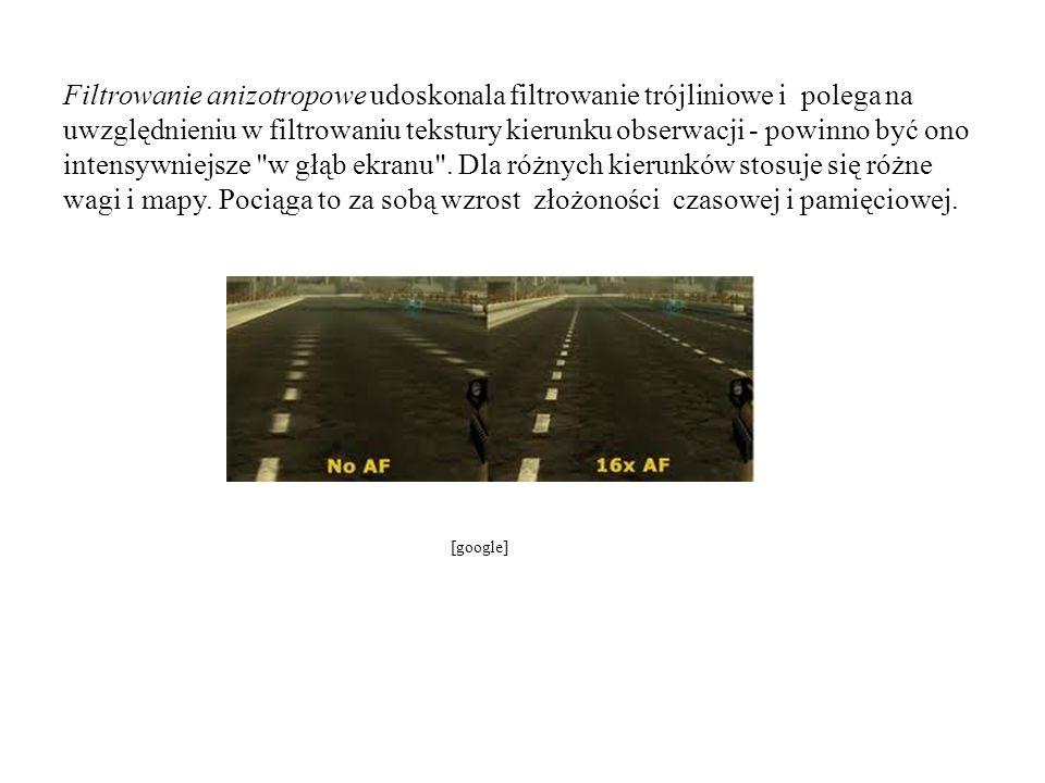 Filtrowanie anizotropowe udoskonala filtrowanie trójliniowe i polega na uwzględnieniu w filtrowaniu tekstury kierunku obserwacji - powinno być ono intensywniejsze w głąb ekranu . Dla różnych kierunków stosuje się różne wagi i mapy. Pociąga to za sobą wzrost złożoności czasowej i pamięciowej.