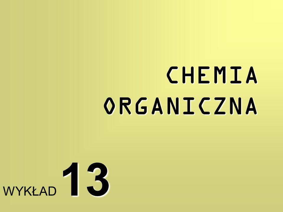 CHEMIA ORGANICZNA WYKŁAD 13