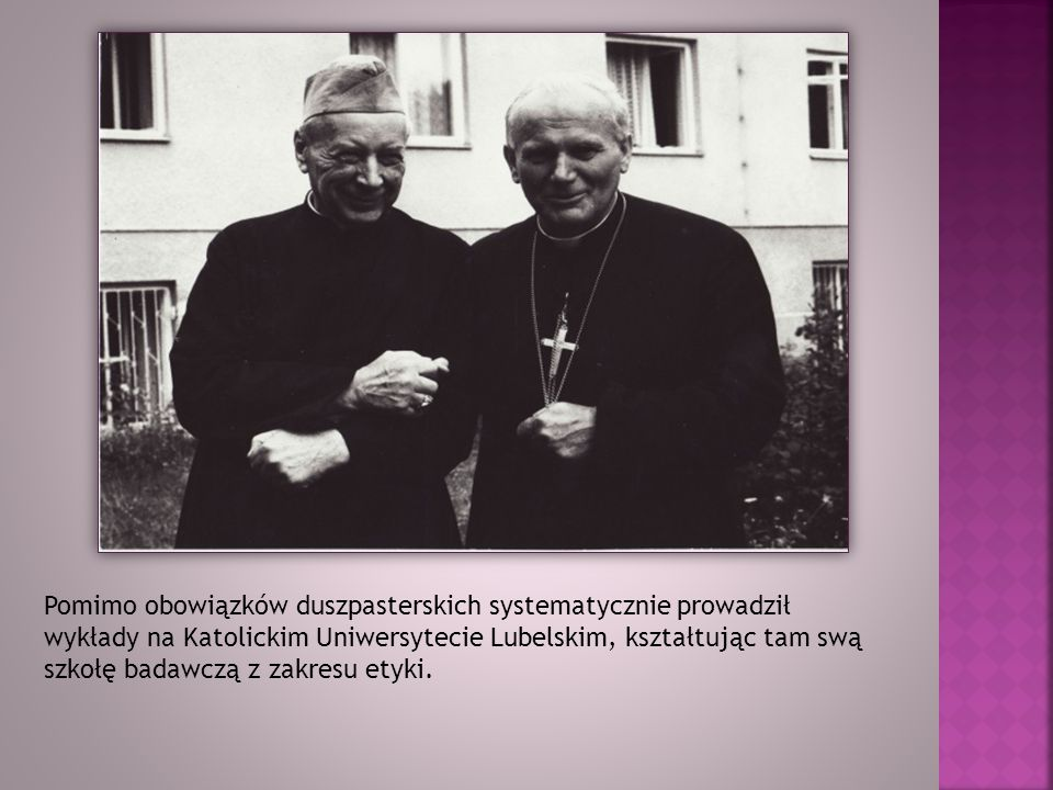 Pomimo obowiązków duszpasterskich systematycznie prowadził wykłady na Katolickim Uniwersytecie Lubelskim, kształtując tam swą szkołę badawczą z zakresu etyki.
