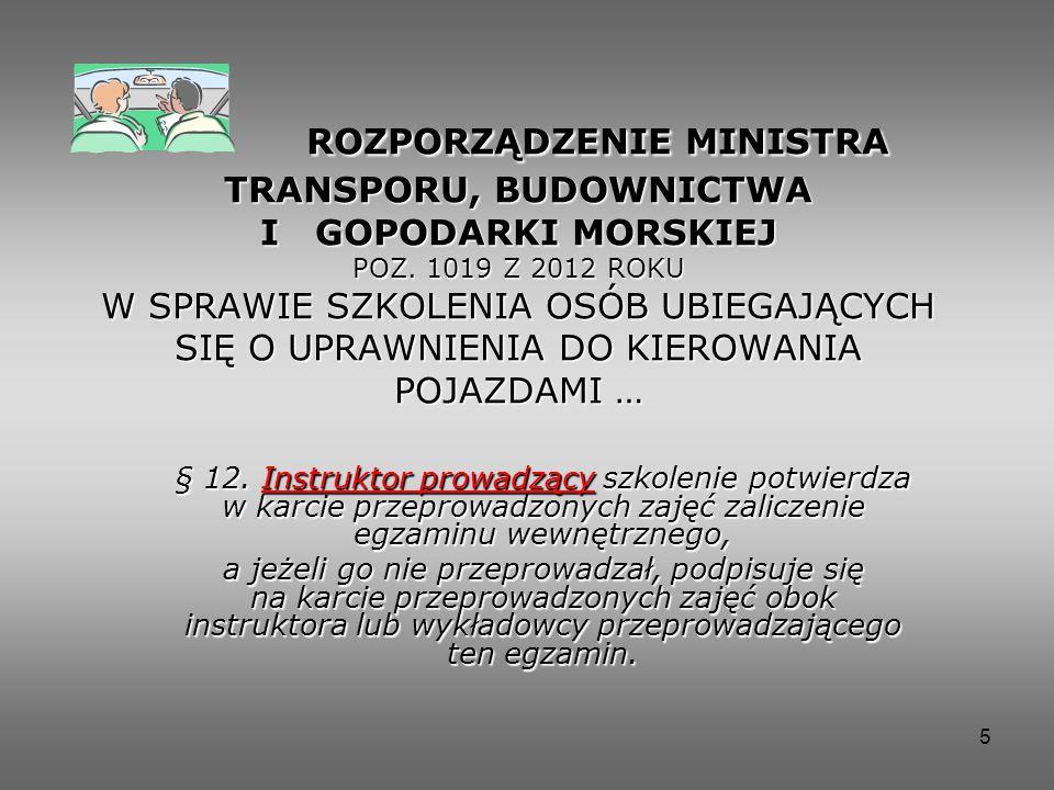 ROZPORZĄDZENIE MINISTRA TRANSPORU, BUDOWNICTWA I GOPODARKI MORSKIEJ POZ. 1019 Z 2012 ROKU W SPRAWIE SZKOLENIA OSÓB UBIEGAJĄCYCH SIĘ O UPRAWNIENIA DO KIEROWANIA POJAZDAMI …