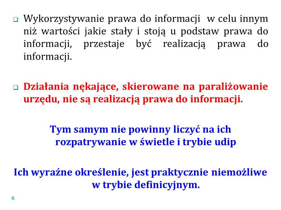 Wykorzystywanie prawa do informacji w celu innym niż wartości jakie stały i stoją u podstaw prawa do informacji, przestaje być realizacją prawa do informacji.