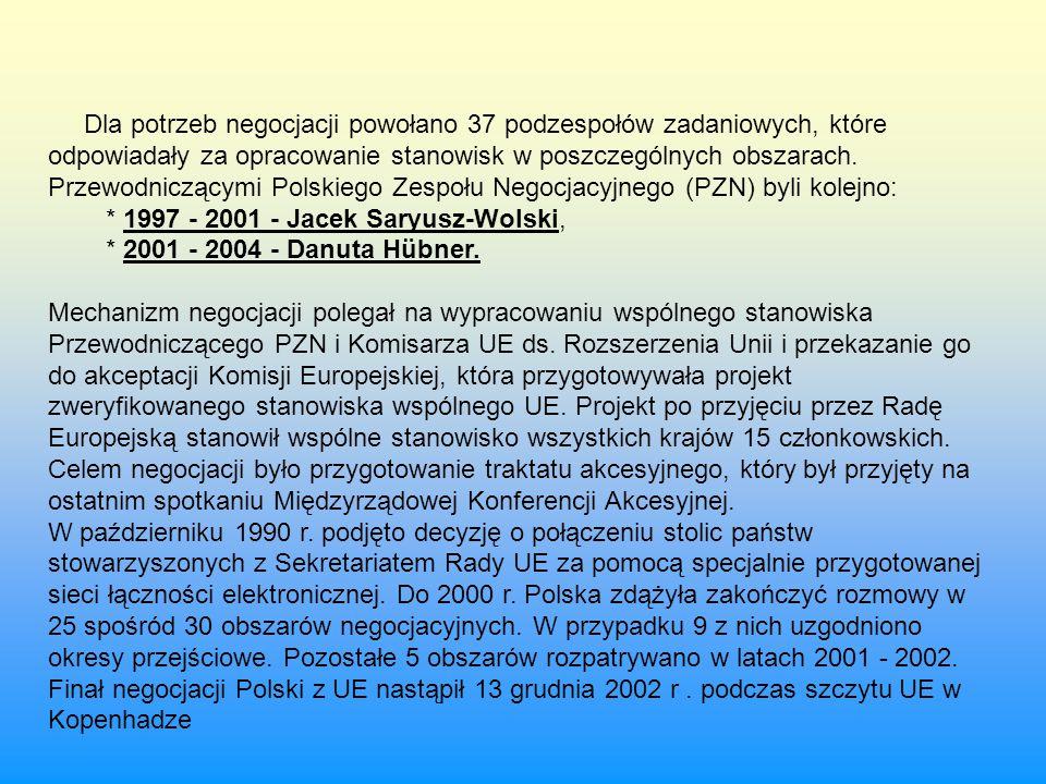 Dla potrzeb negocjacji powołano 37 podzespołów zadaniowych, które odpowiadały za opracowanie stanowisk w poszczególnych obszarach. Przewodniczącymi Polskiego Zespołu Negocjacyjnego (PZN) byli kolejno: * 1997 - 2001 - Jacek Saryusz-Wolski, * 2001 - 2004 - Danuta Hübner.
