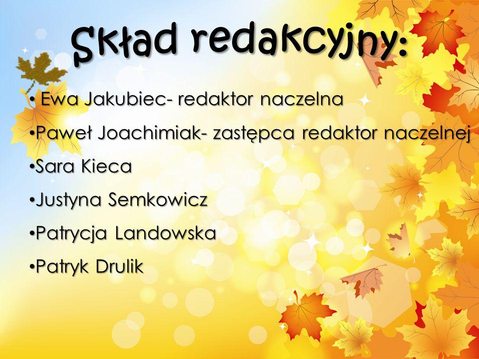 Skład redakcyjny: Ewa Jakubiec- redaktor naczelna