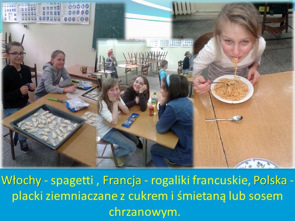 Włochy - spagetti , Francja - rogaliki francuskie, Polska - placki ziemniaczane z cukrem i śmietaną lub sosem chrzanowym.