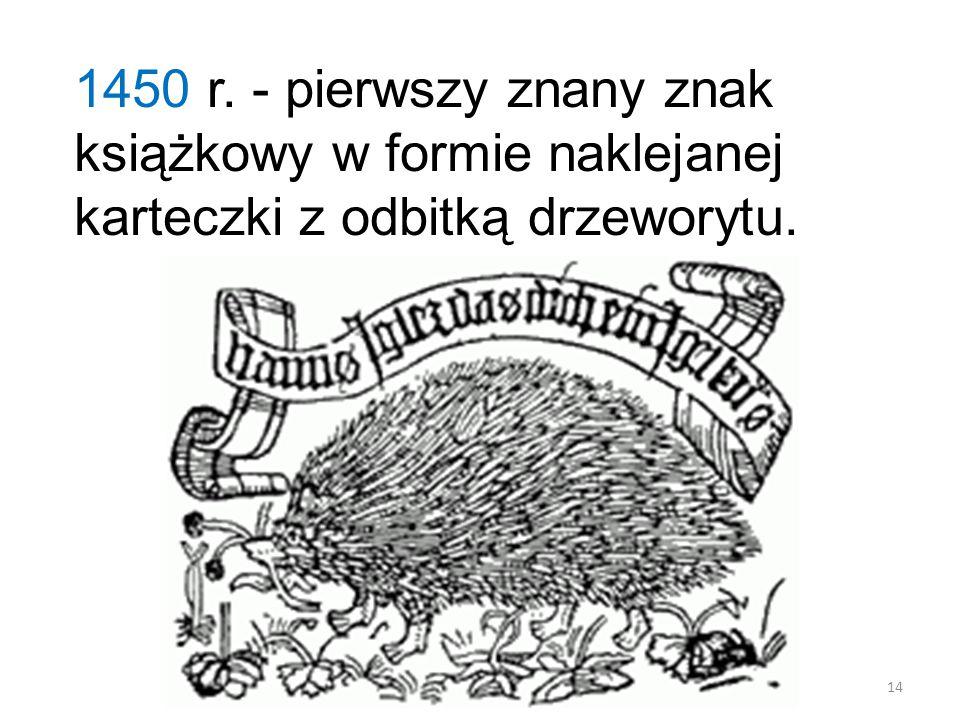 1450 r. - pierwszy znany znak książkowy w formie naklejanej karteczki z odbitką drzeworytu.