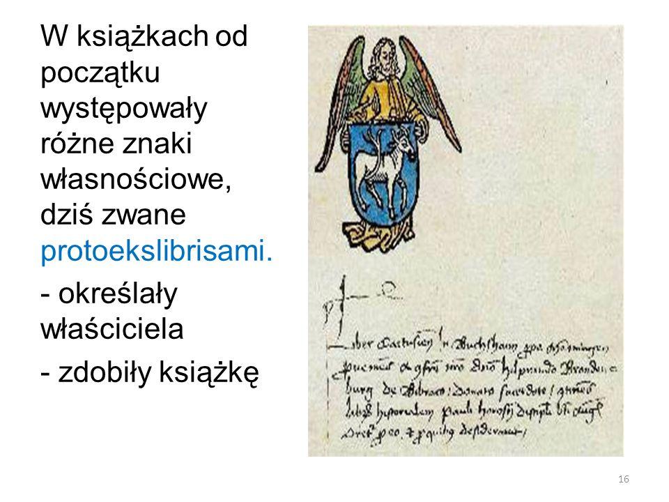 W książkach od początku występowały różne znaki własnościowe, dziś zwane protoekslibrisami.