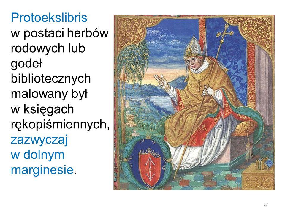 Protoekslibris w postaci herbów rodowych lub godeł bibliotecznych malowany był w księgach rękopiśmiennych, zazwyczaj w dolnym marginesie.
