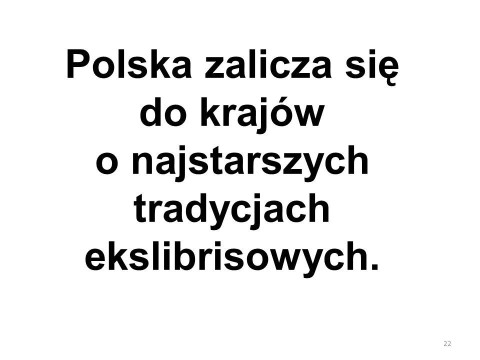 Polska zalicza się do krajów o najstarszych tradycjach ekslibrisowych.