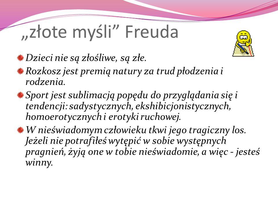 """""""złote myśli Freuda Dzieci nie są złośliwe, są złe."""