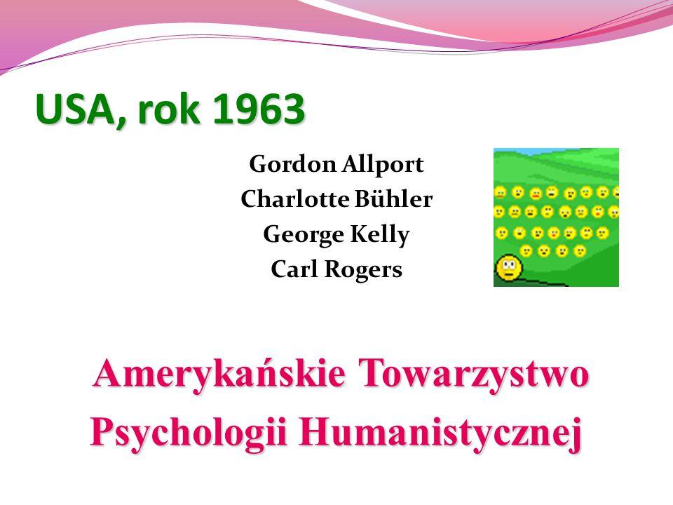 USA, rok 1963 Amerykańskie Towarzystwo Psychologii Humanistycznej