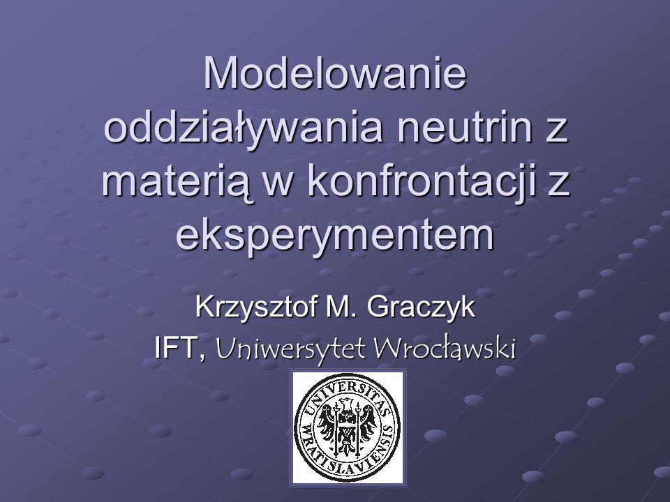 Krzysztof M. Graczyk IFT, Uniwersytet Wrocławski