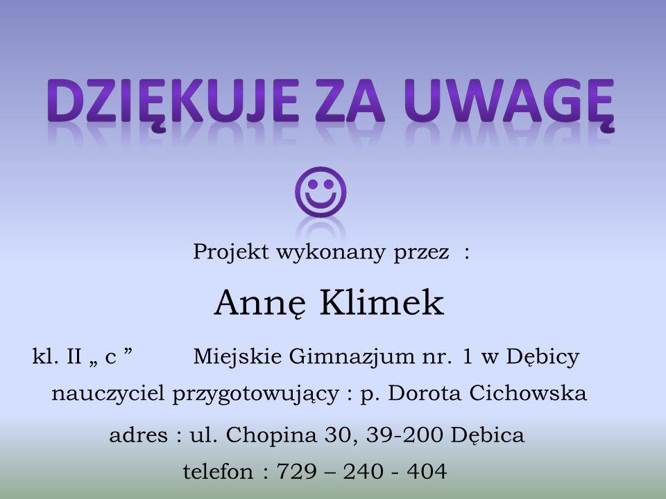 """Dziękuje za uwagę  Annę Klimek Projekt wykonany przez : kl. II """" c"""