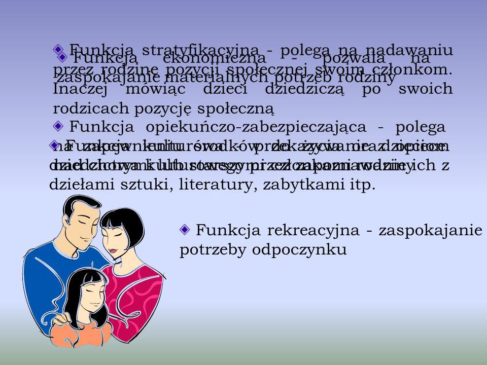 Funkcja stratyfikacyjna - polega na nadawaniu przez rodzinę pozycji społecznej swoim członkom. Inaczej mówiąc dzieci dziedziczą po swoich rodzicach pozycję społeczną