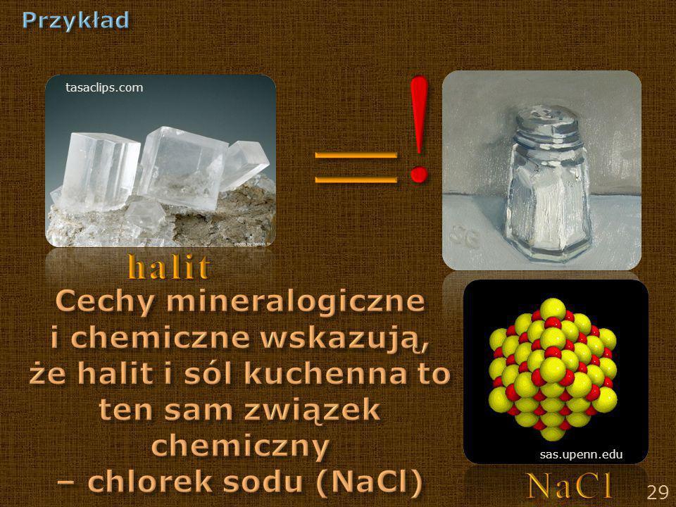 Przykład ! halit. tasaclips.com. = Cechy mineralogiczne i chemiczne wskazują, że halit i sól kuchenna to ten sam związek chemiczny.