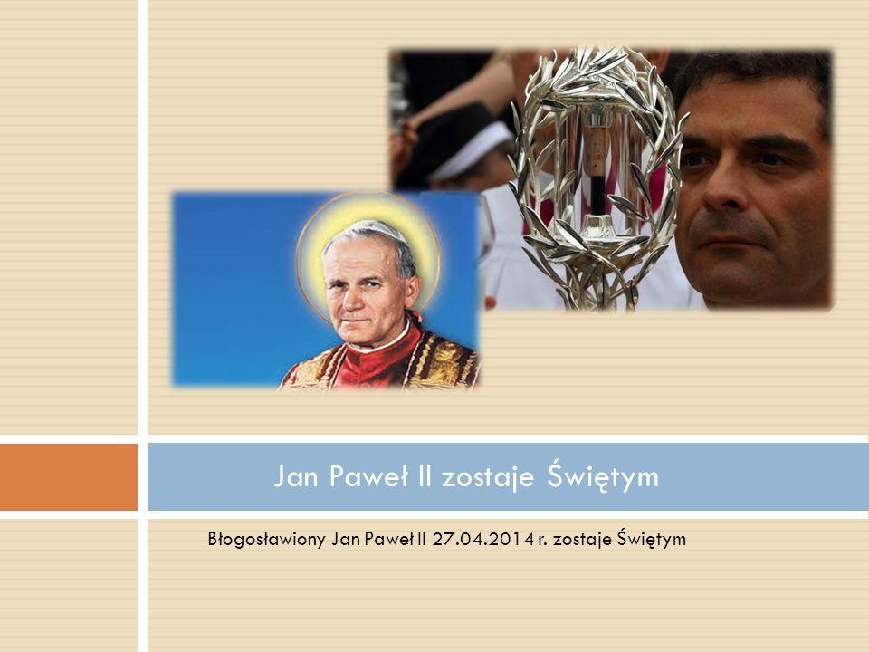 Jan Paweł II zostaje Świętym
