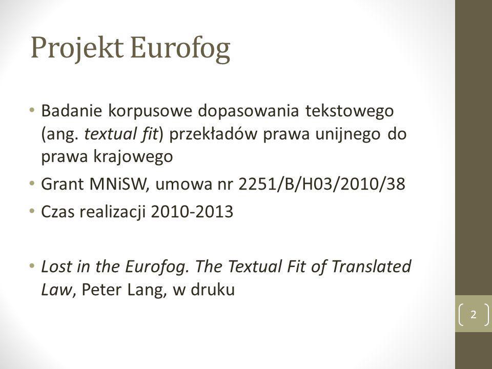 Projekt Eurofog Badanie korpusowe dopasowania tekstowego (ang. textual fit) przekładów prawa unijnego do prawa krajowego.